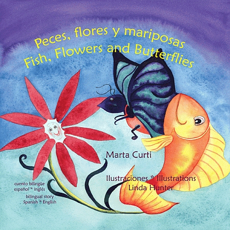 Fish, Flowers and Butterflies/Peces, Flores y Mariposas